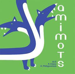 Amimots / textes, ALIS | Compagnie ALIS. Auteur