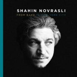 From Baku to New York City   Novrasli, Shahin (1977-....). Piano
