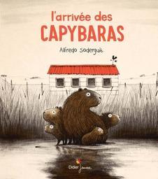 L'arrivée des capybaras / Alfredo Soderguit | Soderguit, Alfredo (1973-....). Auteur