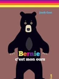 Bernie, c'est mon ours / Janik Coat | Coat, Janik (1972-....). Auteur. Illustrateur